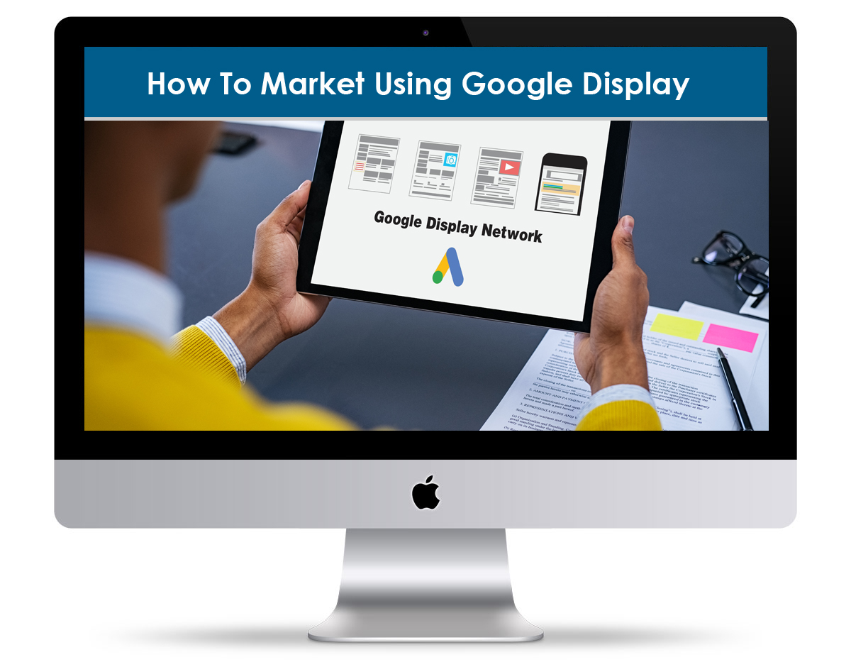 How To Market Using Google Display Ads